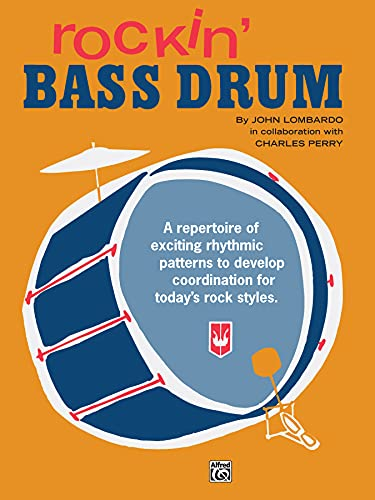 Rockin' Bass Drum, Bk 1: A Repertoire of Exciting Rhythmic Patterns to Develop Coordination for Today's Rock Styles (073901059X) by John Lombardo; Charles Perry