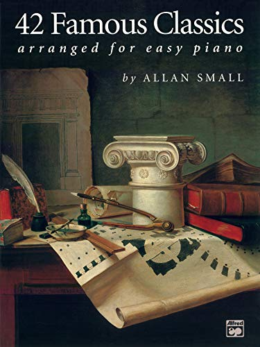 42 FAMOUS CLASSICS ARRANGED FOR EASY PIANO.Alfred: SMITH, ALLAN; includes;