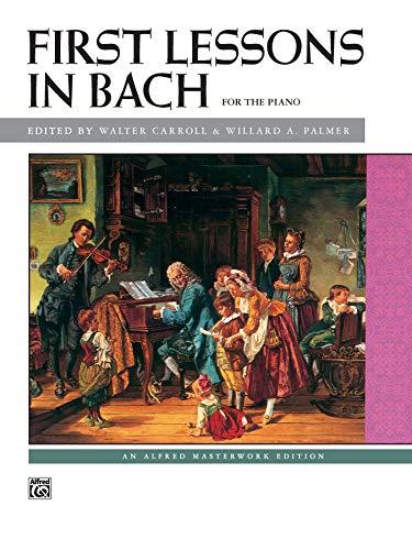 First Lessons in Bach (Alfred Masterwork Edition): Johann Sebastian Bach