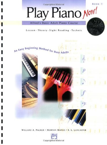 9780739014547: Play Piano Now!: Alfred's Basic Adult Piano Course: Book 1 & CD