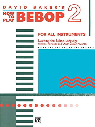 9780739014851: David Baker's How to Play Bebop 2: Learning the Bebop Language: Patterns, Formulae and Other Linking Materials, for All Instruments