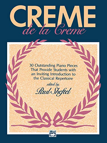 9780739017043: Creme de la Creme: 30 Outstanding Piano Pieces that Provide Students with an Inviting Introduction to the Classical Repertoire (Alfred Masterwork Editions)