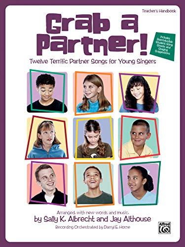 Grab a Partner! Twelve Terrific Partner Songs for Young Singers (Teacher's Handbook & CD):...