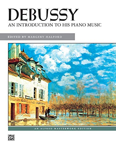 9780739018453: Debussy -- An Introduction to His Piano Music (Alfred Masterwork Edition)