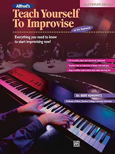 9780739020074: Alfred's Teach Yourself to Improvise at the Keyboard: Everything You Need to Know to Start Improvising Now!