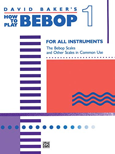 9780739020401: David Baker's How to Play Bebop 1: For All Instruments