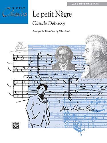 Le Petit Negre: Sheet (Simply Classics Solos): Debussy, C Arr.