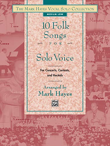 9780739023921: The Mark Hayes Vocal Solo Collection -- 10 Folk Songs for Solo Voice: For Concerts, Contests, and Recitals (Medium Low Voice)