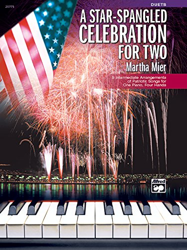 A Star- Spangled Celebration for Two: 5 Intermediate Patriotic Arrangements for One Piano Four ...