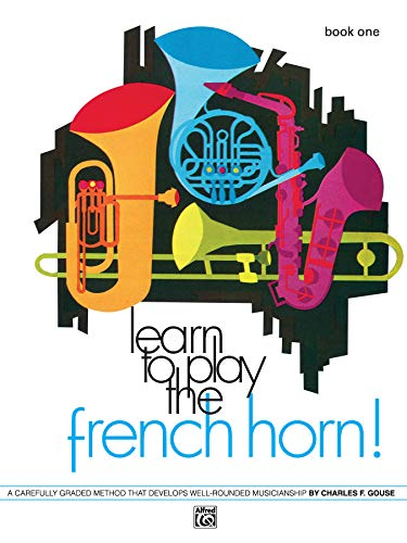 9780739027714: Learn to Play the French Horn, Bk 1: A Carefully Graded Method That Develops Well-Rounded Musicianship