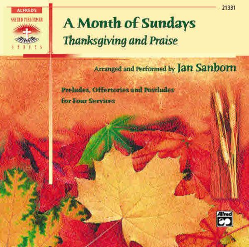 A Month of Sundays: Thanksgiving and Praise Preludes, Offertories and Postludes for Four Services (Sacred Performer Collections) (9780739028766) by Jan Sanborn