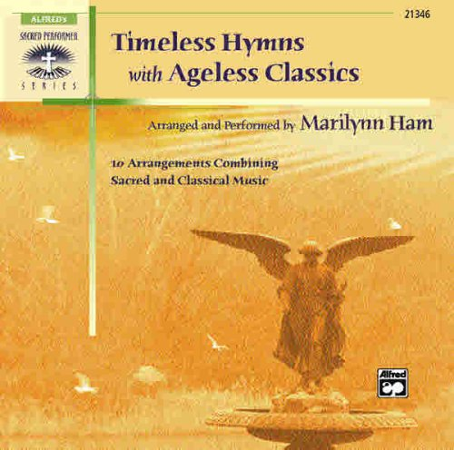 Timeless Hymns with Ageless Classics: 10 Arrangements Combining Sacred and Classical Music (CD) (Sacred Performer Collections) (0739029215) by Ham, Marilynn