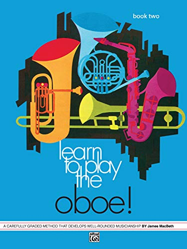 Learn to Play Oboe, Bk 2: A Carefully Graded Method That Develops Well-Rounded Musicianship: James ...