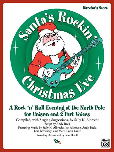Santa's Rockin' Christmas Eve: A Rock 'n Roll Evening at the North Pole for Unison and 2-Part Voices (Director's Score), Score (9780739031841) by [???]