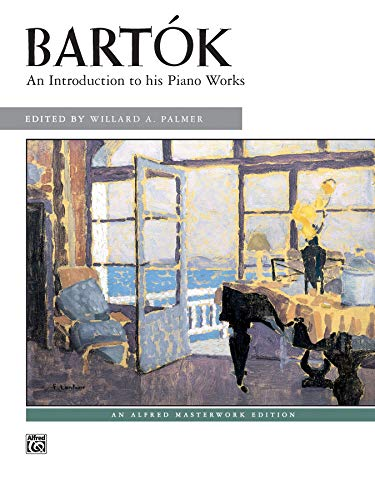 Bartok: An Introduction to His Piano Works (Alfred Masterwork Edition): Bela Bartok