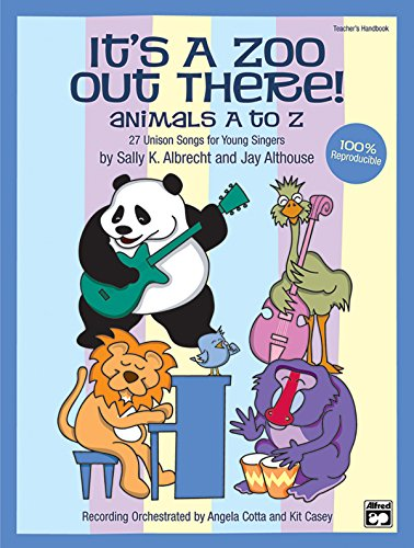 It's a Zoo Out There! Animals A to Z: 27 Unison Songs for Young Singers (Teacher's Handbook) (9780739034583) by [???]