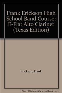 Frank Erickson High School Band Course: E-Flat Alto Clarinet (Texas Edition) (Paperback): Frank ...