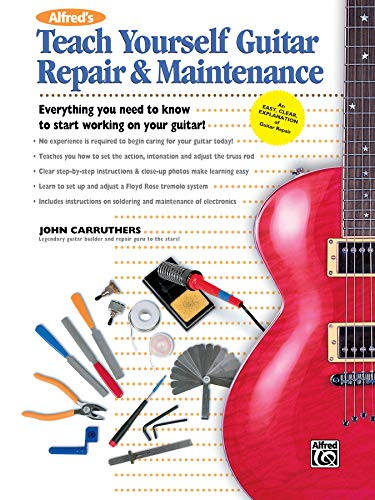 9780739036013: Alfred's Teach Yourself Guitar Repair & Maintenance: Everything You Need to Know to Start Working on Your Guitar!