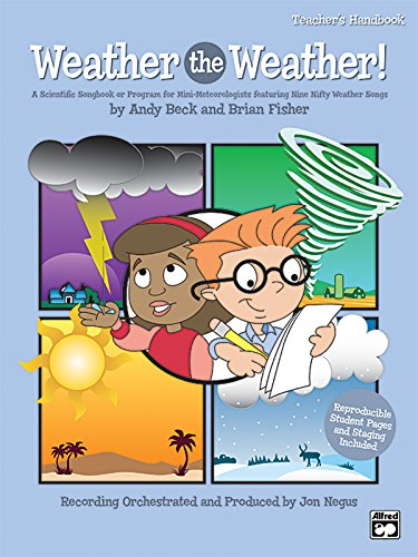 Weather the Weather! A Scientific Songbook or Program for Mini-Meteorologists featuring Nine Nifty Weather Songs, for Unison and 2-Part Voices (Book & CD) (9780739037379) by Andy Beck; Brian Fisher; Andy Beck; Brian Fisher