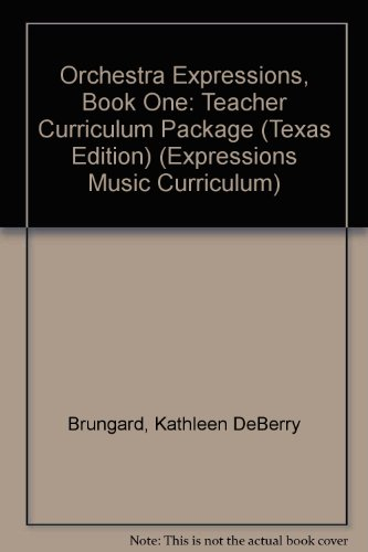 Orchestra Expressions, Book One: Teacher Edition: Teacher Curriculum Package (Texas Edition) (...