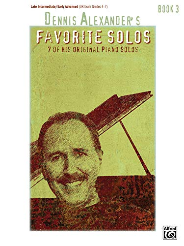 9780739039366: Dennis Alexander's Favorite Solos, Bk 3: 7 of His Original Piano Solos