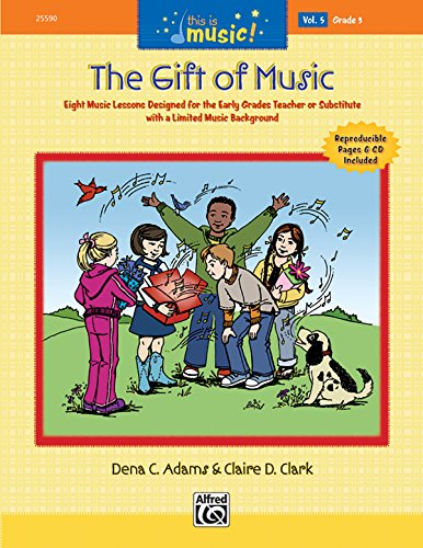 The Gift Of Music: 8 Music Lessons Designed For Early Grades Teacher Or Substitute, Vol. 5, Grade 3...