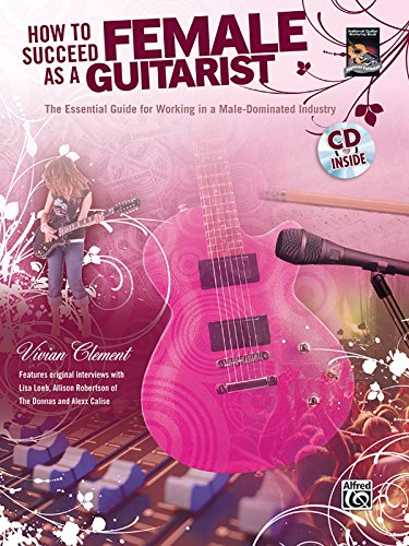 How to Succeed as a Female Guitarist: The Essential Guide for Working in a Male-Dominated Industry ...