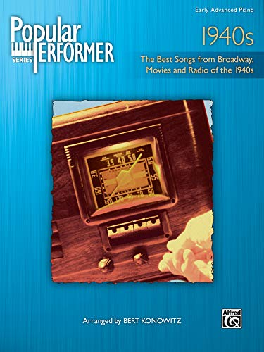 Popular Performer 1940s : Early Advanced Piano - The Best Songs from Broadway, Movies and Radio of ...