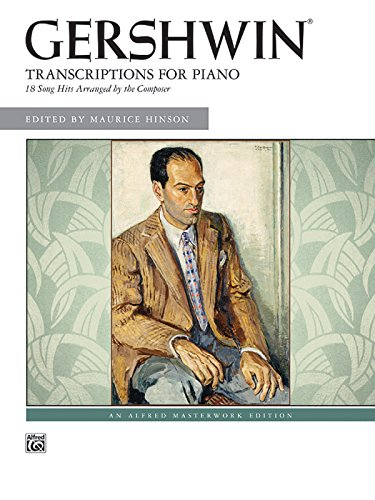 9780739045862: George Gershwin -- Transcriptions for Piano: 18 Song Hits Arranged by the Composer (Alfred Masterwork Edition)