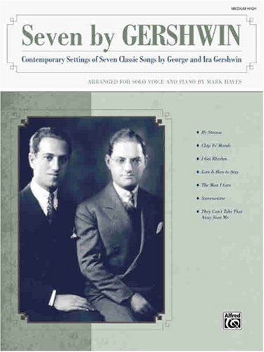 9780739047064: Seven by Gershwin for Medium High Voice: Contemporary Settings of Seven Classic Songs by George Gershwin and Ira Gershwin for Solo Voice and Piano