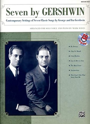 9780739047088: Seven by Gershwin: Contemporary Settings of Seven Classic Songs by George Gershwin and Ira Gershwin for Solo Voice and Piano (Medium High Voice), Book & CD