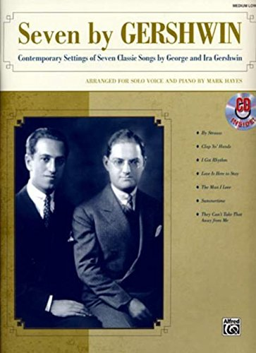 9780739047095: Seven by Gershwin: Contemporary Settings of Seven Classic Songs by George Gershwin and Ira Gershwin for Solo Voice and Piano (Medium Low Voice), Book & CD