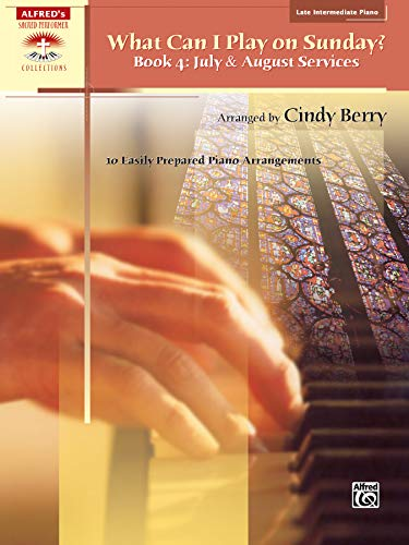 What Can I Play On Sunday? Book 4: July & August Services (0739047590) by Cindy Berry