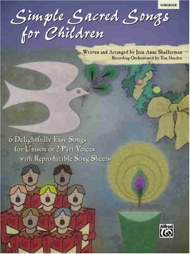 Simple Sacred Songs for Children: 6 Delightfully Easy Songs for Unison or 2-Part with Reproducible ...