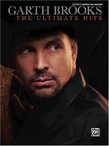 Garth Brooks -- The Ultimate Hits: Authentic Guitar TAB (Authentic Guitar-Tab Editions): Garth ...