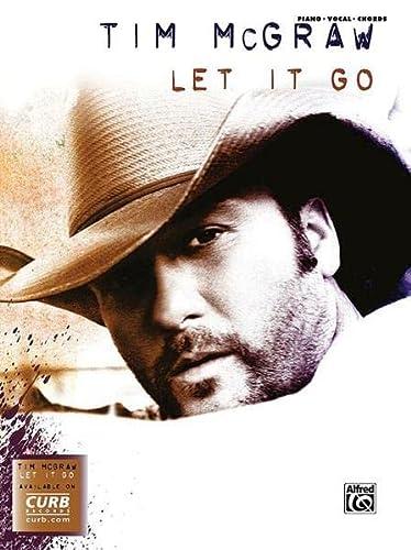 Tim McGraw Let It Go: Piano /: McGraw, Tim (Composer)/