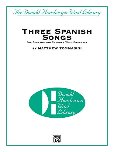Three Spanish Songs: For Soprano and Chamber Wind Ensemble (The Donald Hunsberger Wind Library): ...
