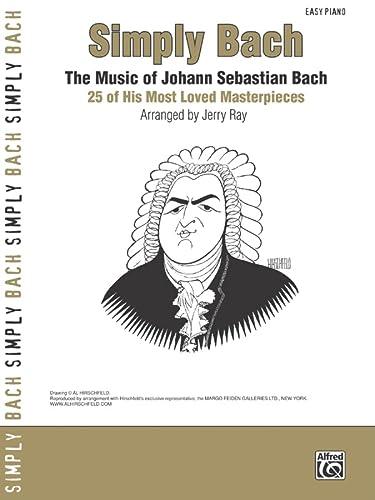 Simply Bach: The Music of Johann Sebastian: Bach, Johann Sebastian;