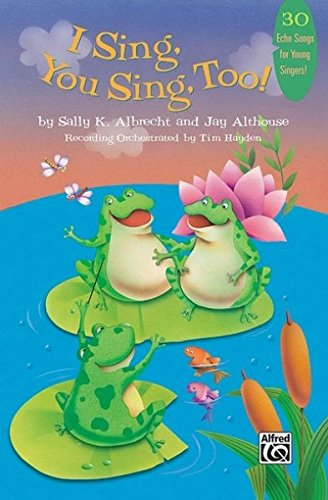 9780739052594: I Sing, You Sing, Too!: 30 Echo Songs for Young Singers!