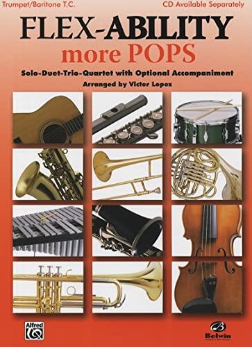 9780739053263: Flex-Ability More Pops -- Solo-Duet-Trio-Quartet with Optional Accompaniment: Trumpet/Baritone T.C. (Flex-Ability Series)