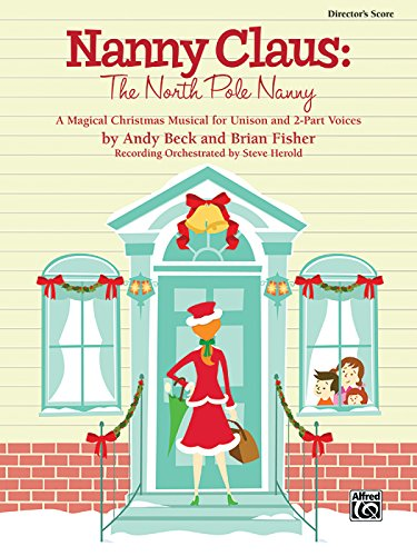 Nanny Claus -- The North Pole Nanny: A Magical Christmas Musical for Unison and 2-Part Voices (Performance Pack), Score and 10 Books (9780739058466) by [???]