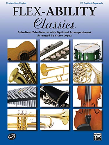 9780739060322: Flex-Ability Classics -- Solo-Duet-Trio-Quartet with Optional Accompaniment: Clarinet/Bass Clarinet (Flex-Ability Series)