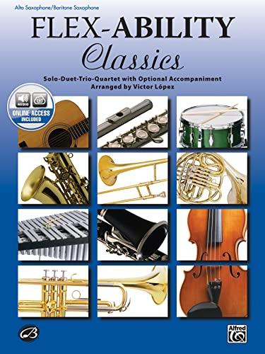 9780739060339: Flex-Ability Classics -- Solo-Duet-Trio-Quartet with Optional Accompaniment: Alto Saxophone/Baritone Saxophone (Flex-Ability Series)
