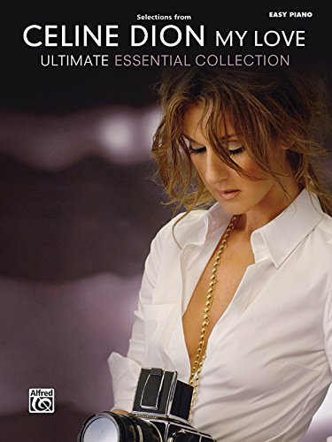 9780739060810: Celine Dion -- Selections from My Love ... Ultimate Essential Collection: Easy Piano