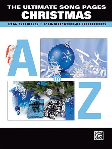 The Ultimate Song Pages CHRISTMAS, A To Z 202 Songs Piano/Vocal/Chords