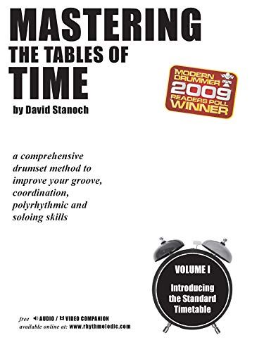 9780739064375: Mastering the Tables of Time -- Introducing the Standard Timetable, Vol 1: A Comprehensive Drumset Method to Improve Your Groove, Coordination, Polyrhythmic, and Soloing Skills