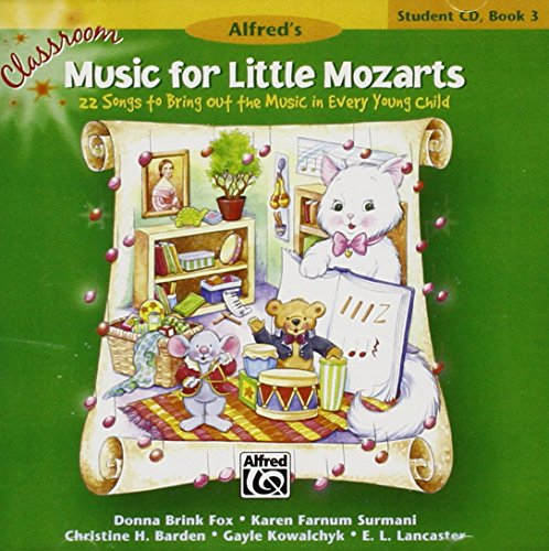 Classroom Music for Little Mozarts -- Student CD, Bk 3: 22 Songs to Bring out the Music in Every ...