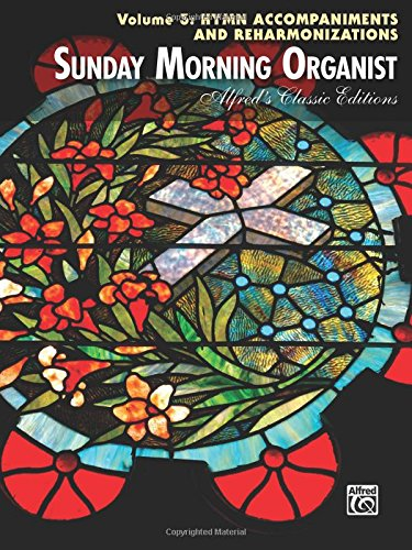 9780739065273: Sunday Morning Organist: Hymn Accompaniments and Reharmonizations (Alfred's Classic Editions)