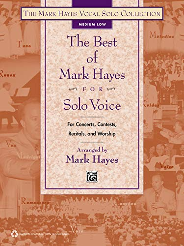 The Best of Mark Hayes for Solo Voice (For Concerts, Contests, Recitals, and Worship): Medium Low ...