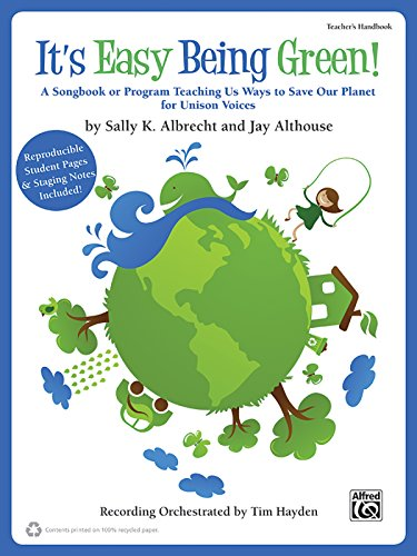 9780739069141: It's Easy Being Green!: A Songbook or Program Teaching Us Ways to Save Our Planet for Unison Voices (Teacher's Handbook -- 100% Reproducible)